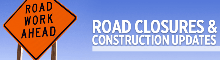 Road Closures & Construction Updates
